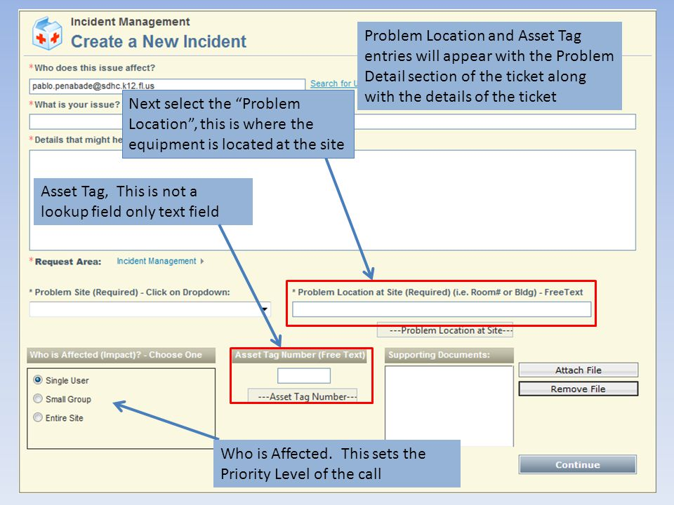 Asset Tag, This is not a lookup field only text field Next select the Problem Location, this is where the equipment is located at the site Problem Location and Asset Tag entries will appear with the Problem Detail section of the ticket along with the details of the ticket Who is Affected.