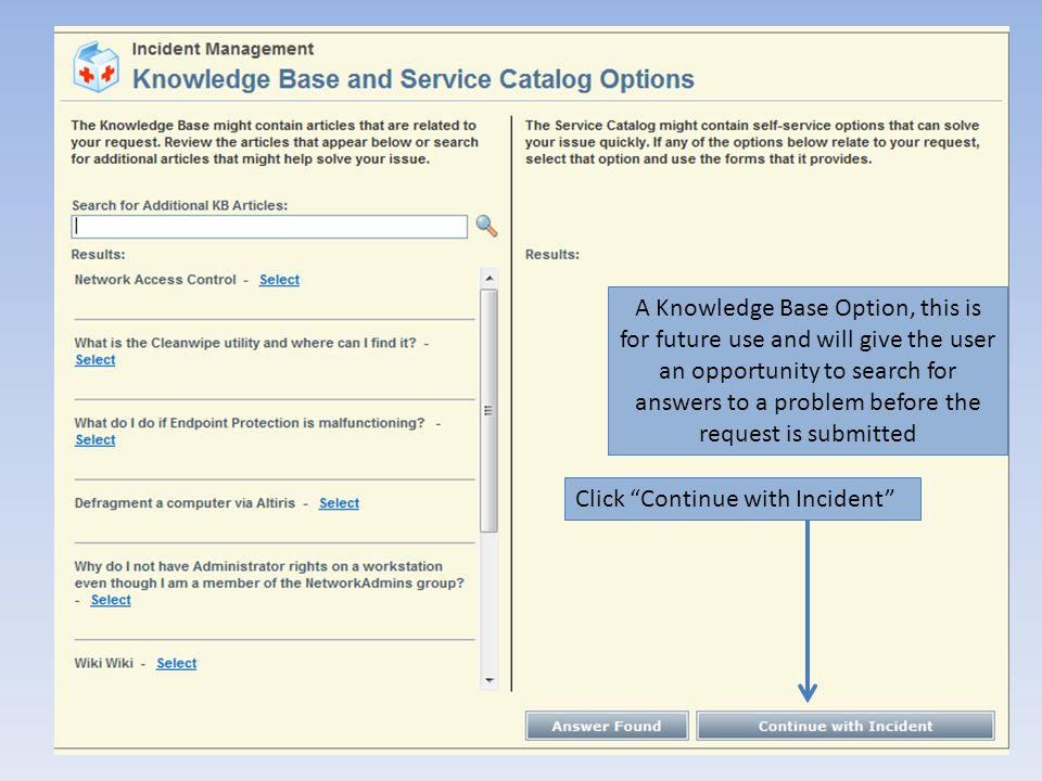 A Knowledge Base Option, this is for future use and will give the user an opportunity to search for answers to a problem before the request is submitted Click Continue with Incident
