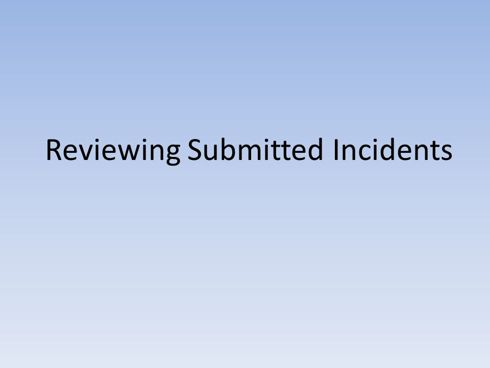 Reviewing Submitted Incidents