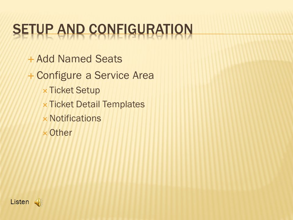 Add Named Seats Configure a Service Area Ticket Setup Ticket Detail Templates Notifications Other Listen