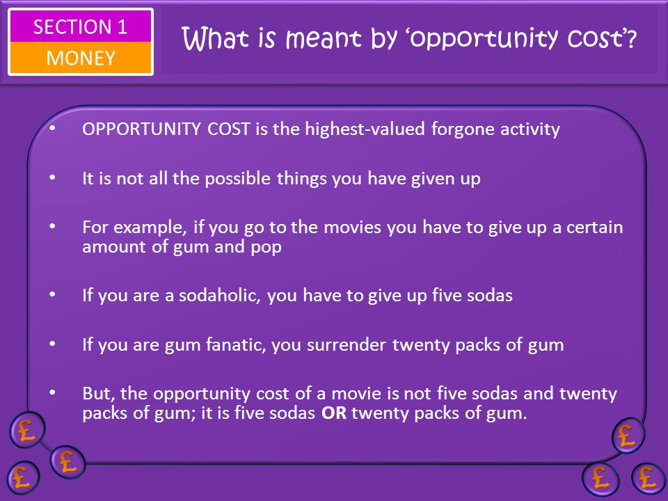 SECTION 1 MONEY Over to you... Open and compete the document called... Opportunity Cost Questions