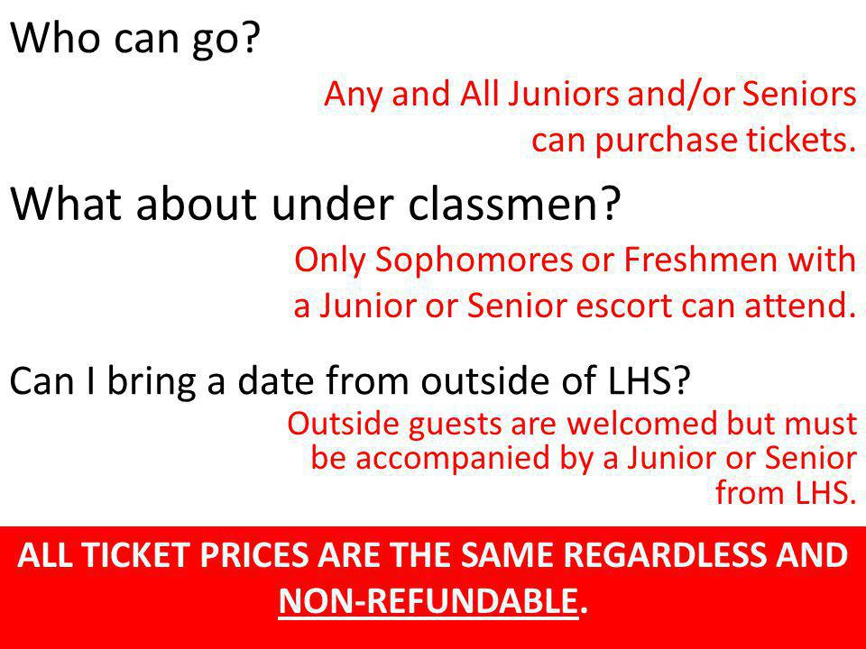 Who can go.Any and All Juniors and/or Seniors can purchase tickets.