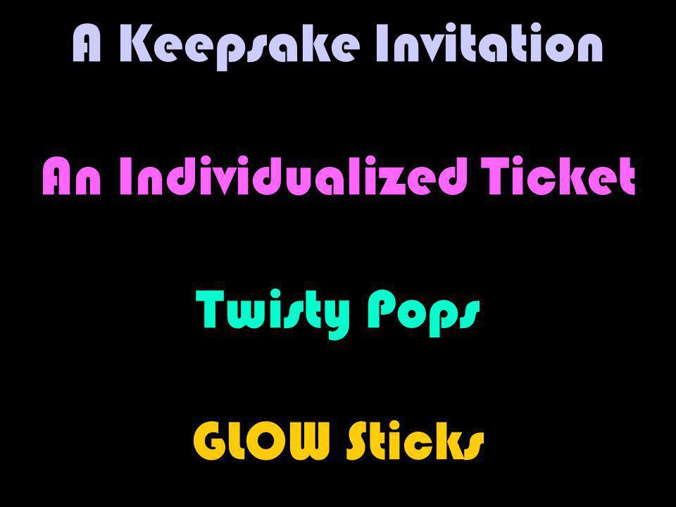 A Keepsake Invitation An Individualized Ticket Twisty Pops GLOW Sticks