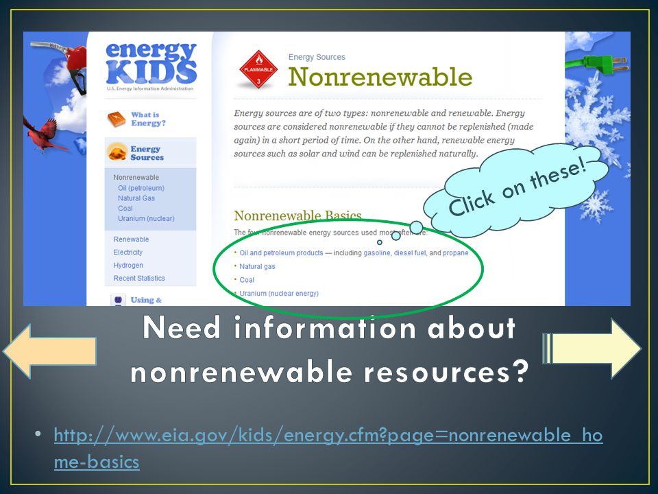 http://www.eia.gov/kids/energy.cfm?page=nonrenewable_ho me-basics http://www.eia.gov/kids/energy.cfm?page=nonrenewable_ho me-basics Click on these!