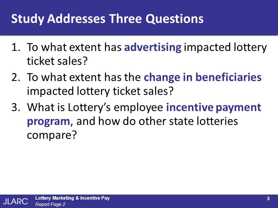 Study Addresses Three Questions 1.To what extent has advertising impacted lottery ticket sales? 2.To what extent has the change in beneficiaries impac