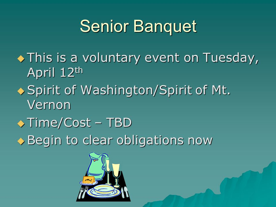 Senior Banquet This is a voluntary event on Tuesday, April 12 th This is a voluntary event on Tuesday, April 12 th Spirit of Washington/Spirit of Mt.