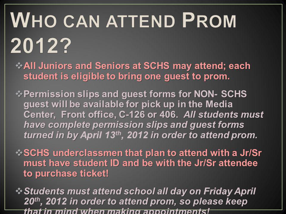 All Juniors and Seniors at SCHS may attend; each student is eligible to bring one guest to prom.