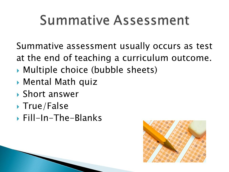 Summative assessment usually occurs as test at the end of teaching a curriculum outcome.