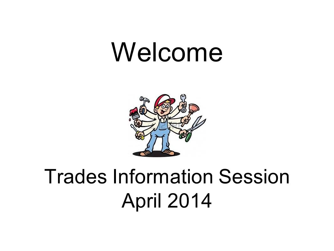 Welcome Trades Information Session April 2014