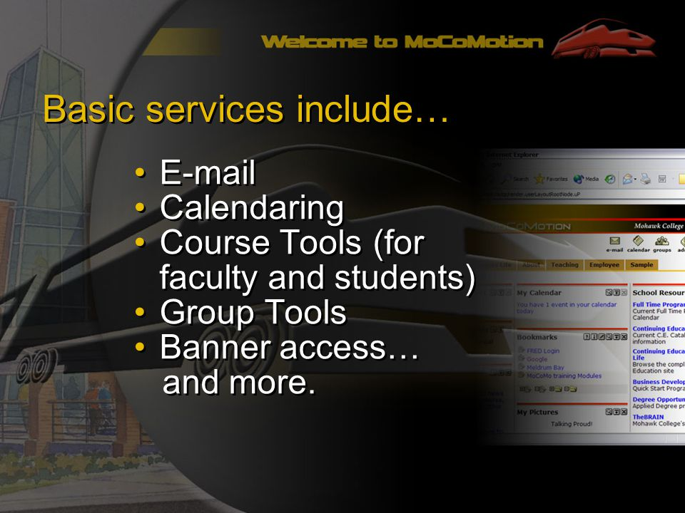 Basic services include… E-mail Calendaring Course Tools (for faculty and students) Group Tools Banner access… and more.