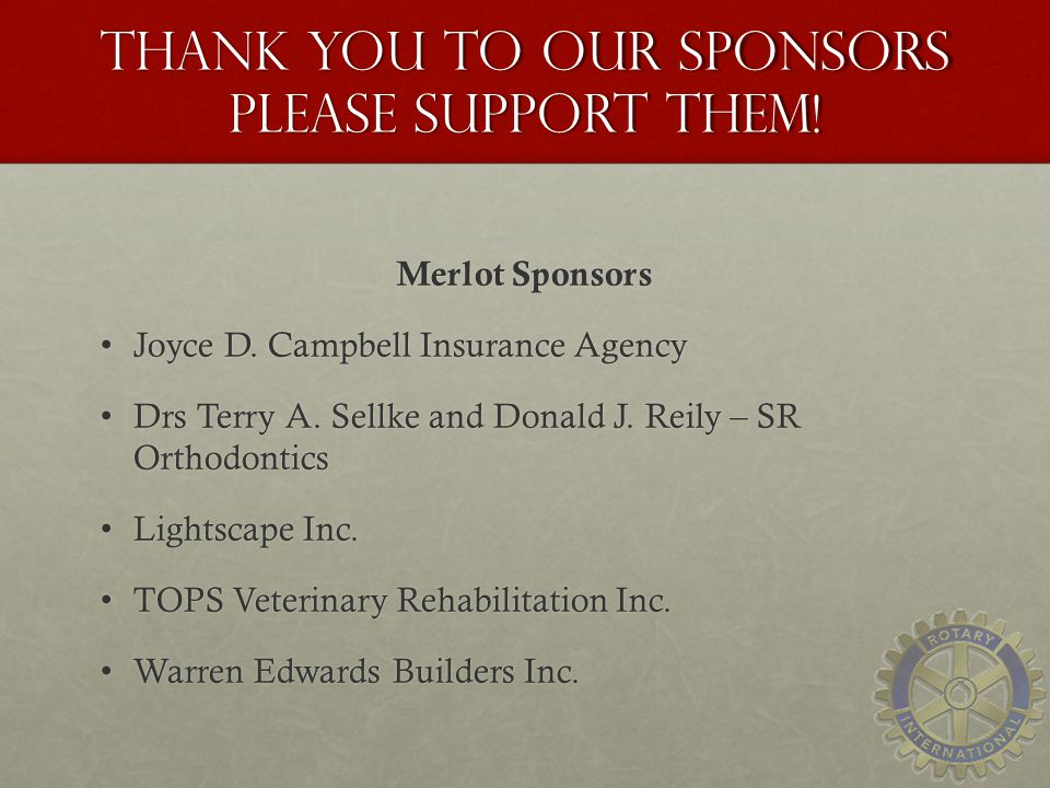 Thank you to our sponsors Please Support Them.Merlot Sponsors Joyce D.