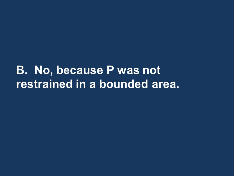 B. No, because P was not restrained in a bounded area.