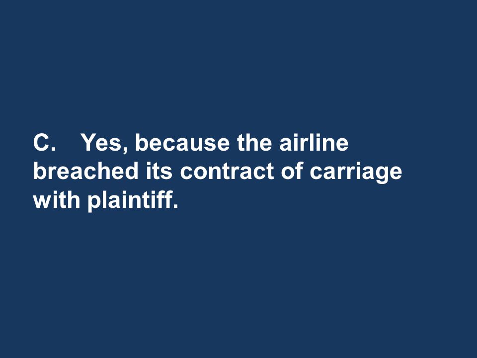 C.Yes, because the airline breached its contract of carriage with plaintiff.