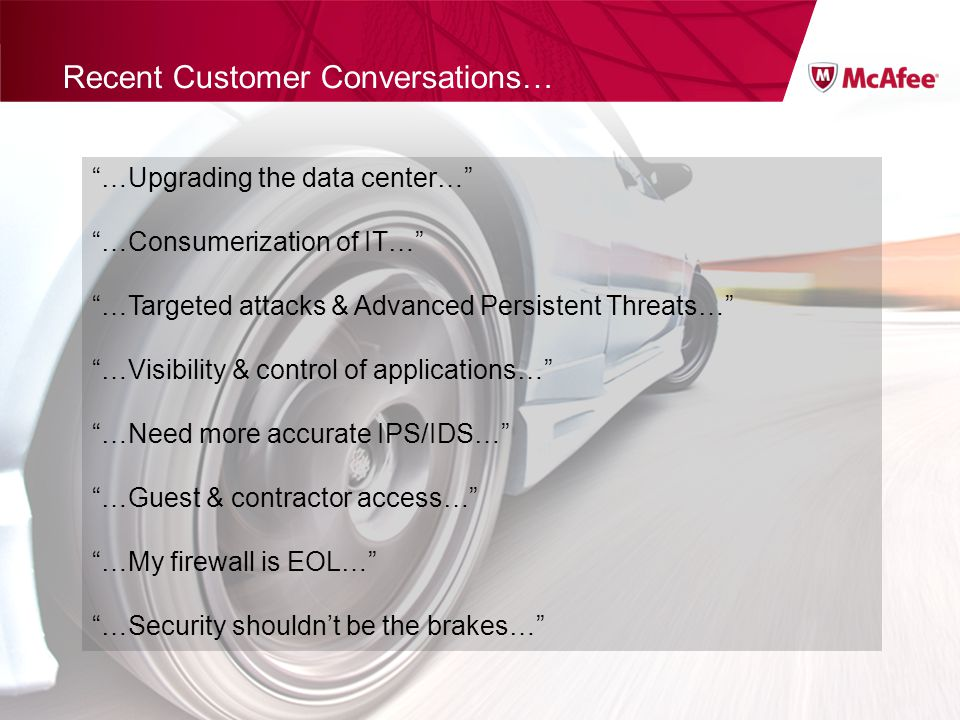 Confidential McAfee Internal Use Only Recent Customer Conversations… …Upgrading the data center… …Consumerization of IT… …Targeted attacks & Advanced