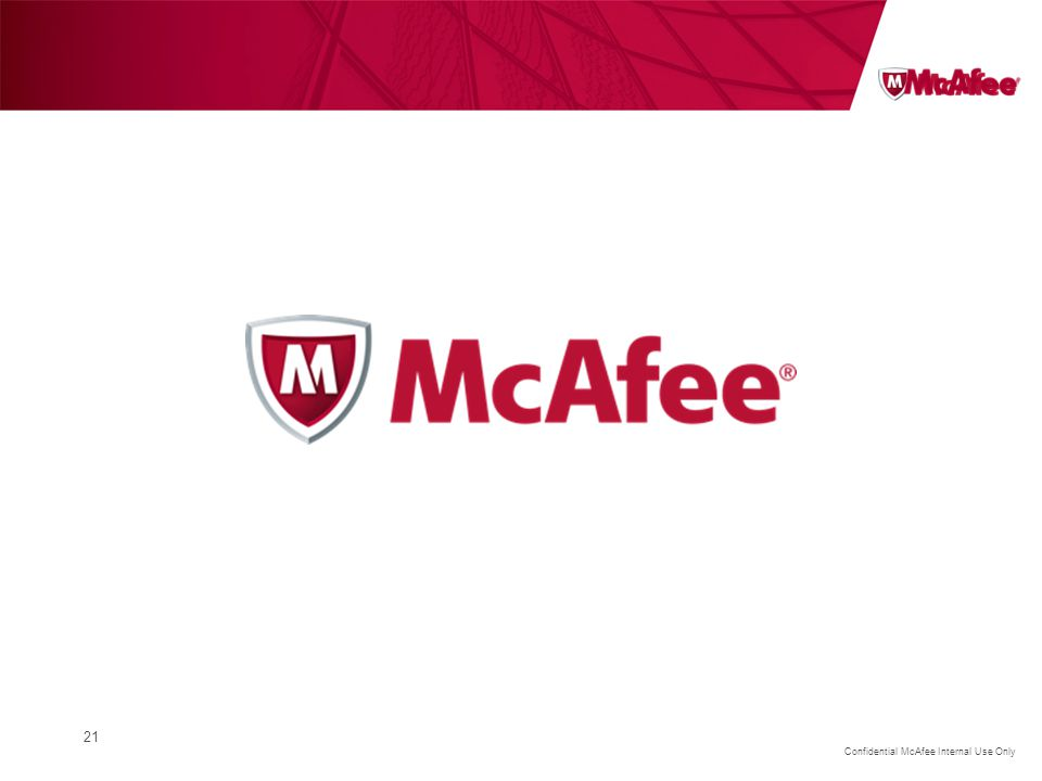 Confidential McAfee Internal Use Only 21