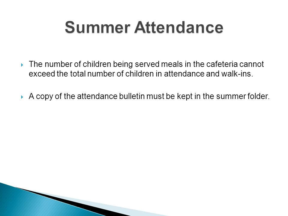 The number of children being served meals in the cafeteria cannot exceed the total number of children in attendance and walk-ins. A copy of the attend