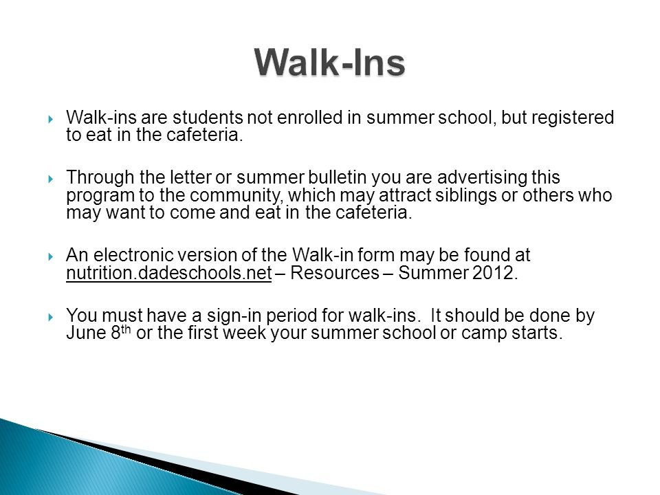 Walk-ins are students not enrolled in summer school, but registered to eat in the cafeteria. Through the letter or summer bulletin you are advertising