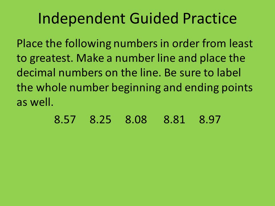 Independent Guided Practice Place the following numbers in order from least to greatest.