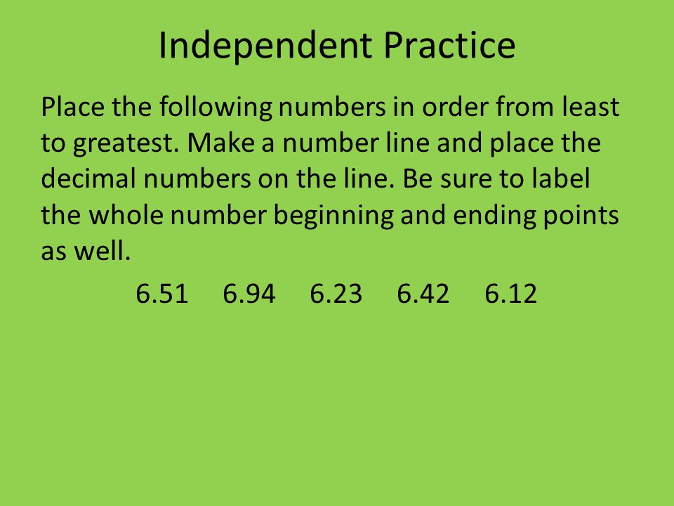 Independent Practice Place the following numbers in order from least to greatest.