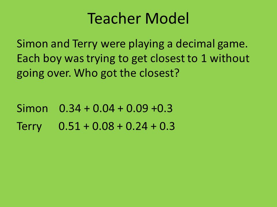 Teacher Model Simon and Terry were playing a decimal game.