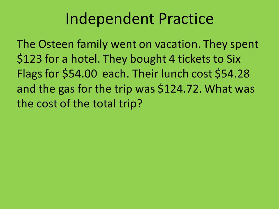 Independent Practice The Osteen family went on vacation.