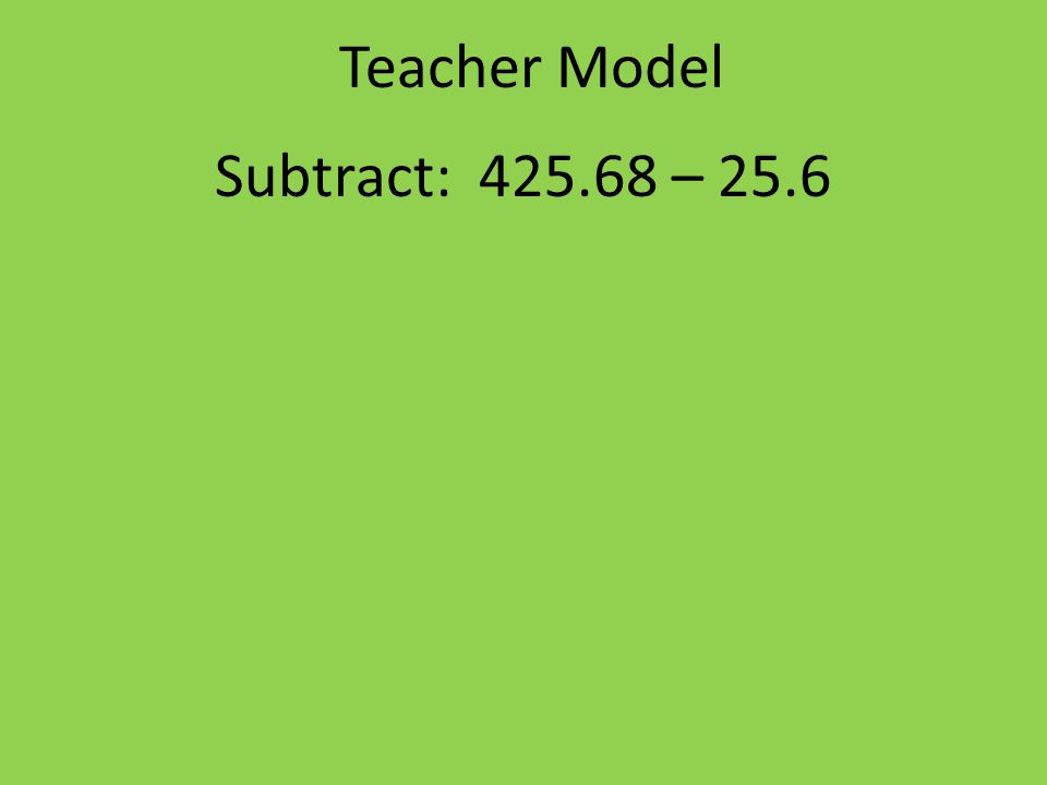 Teacher Model Subtract: 425.68 – 25.6