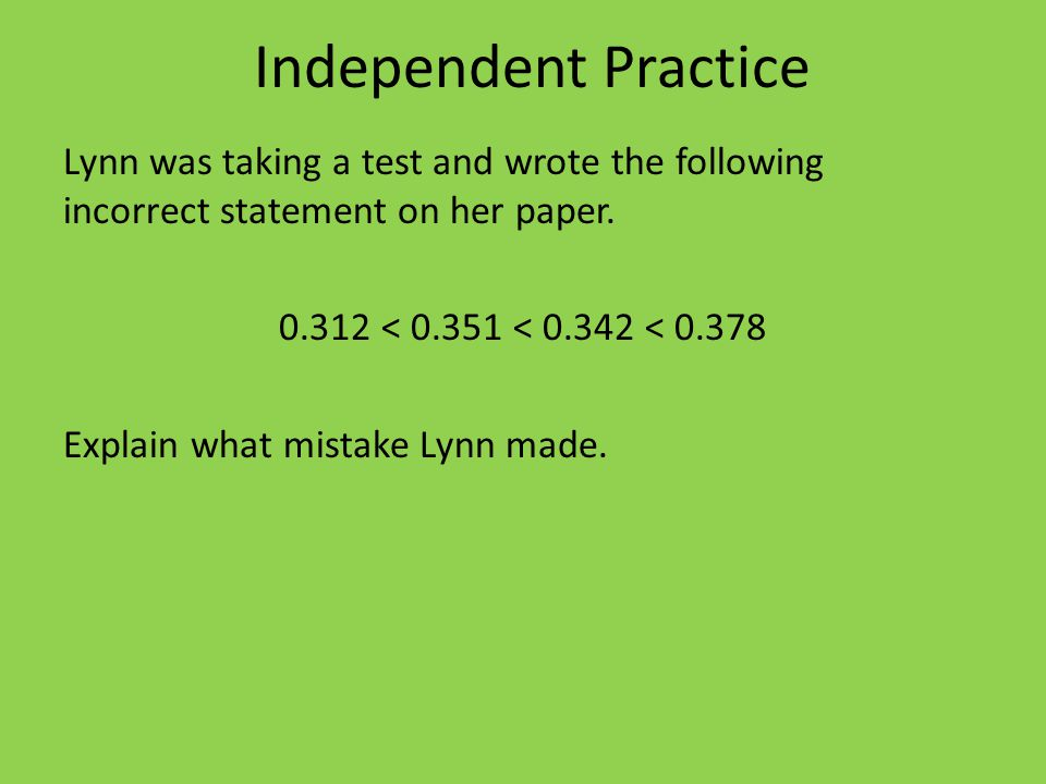 Independent Practice Lynn was taking a test and wrote the following incorrect statement on her paper.