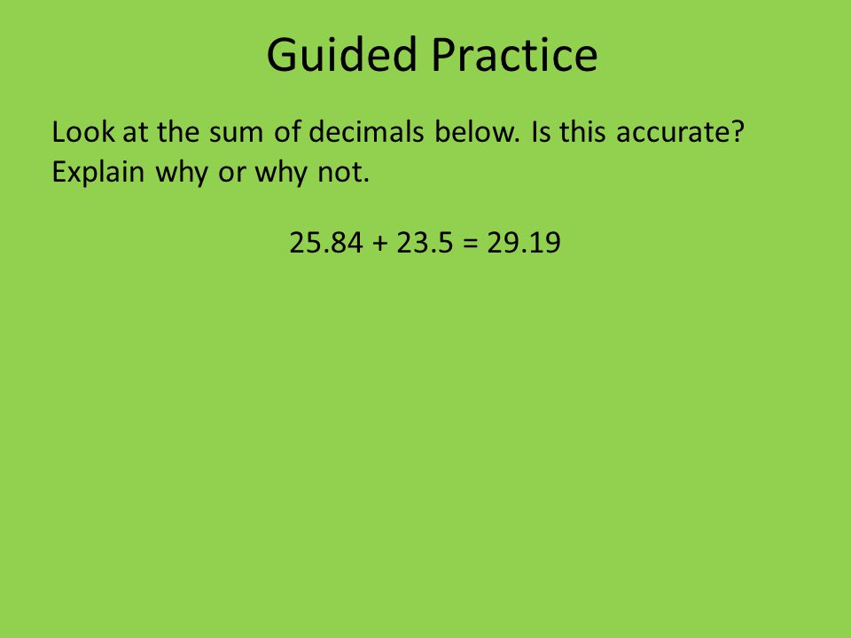 Guided Practice Look at the sum of decimals below.