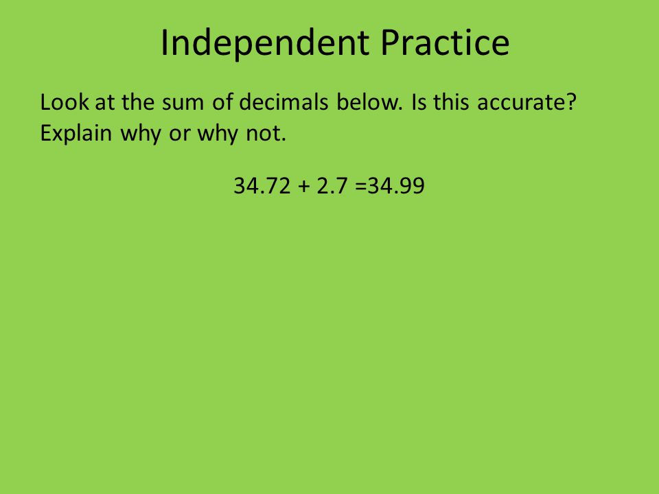 Independent Practice Look at the sum of decimals below.