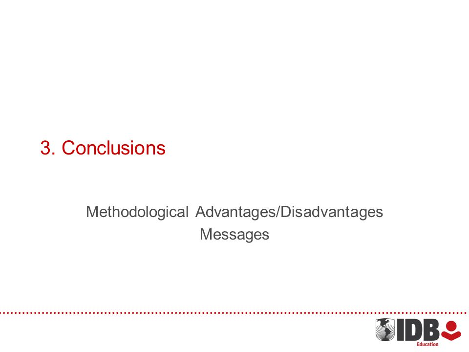 3. Conclusions Methodological Advantages/Disadvantages Messages