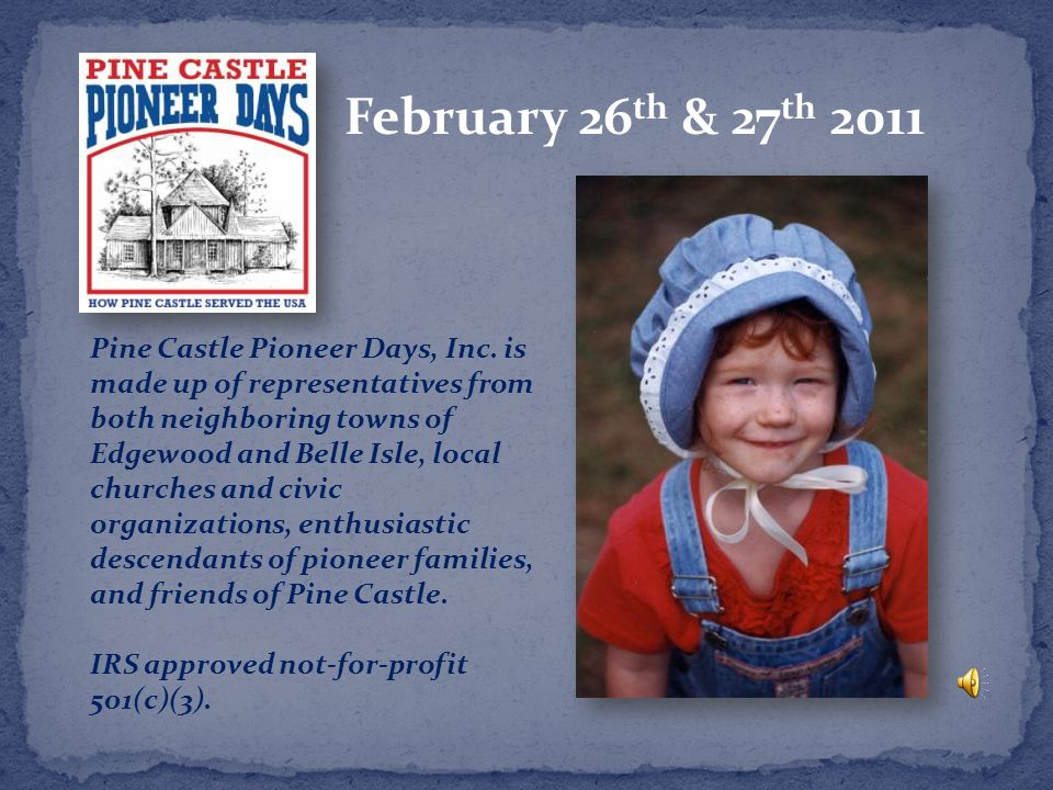 February 26 th & 27 th 2011 Pine Castle Pioneer Days, Inc.