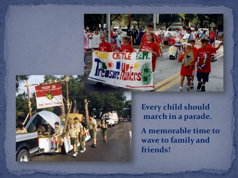 Every child should march in a parade. A memorable time to wave to family and friends!