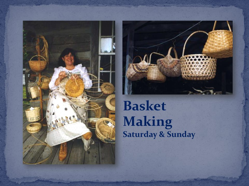 Basket Making Saturday & Sunday.