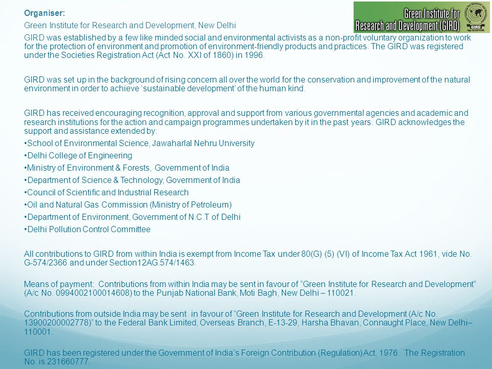Organiser: Green Institute for Research and Development, New Delhi GIRD was established by a few like minded social and environmental activists as a non-profit voluntary organization to work for the protection of environment and promotion of environment-friendly products and practices.