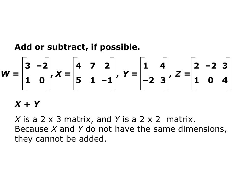 X + Y X is a 2 x 3 matrix, and Y is a 2 x 2 matrix.