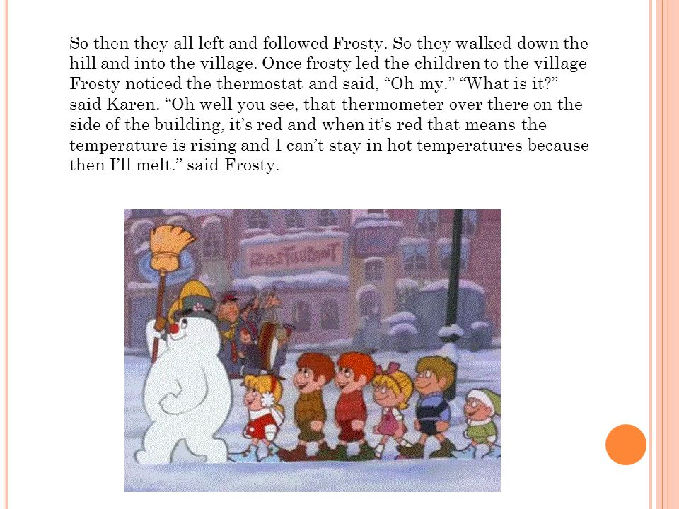 So then they all left and followed Frosty. So they walked down the hill and into the village. Once frosty led the children to the village Frosty notic