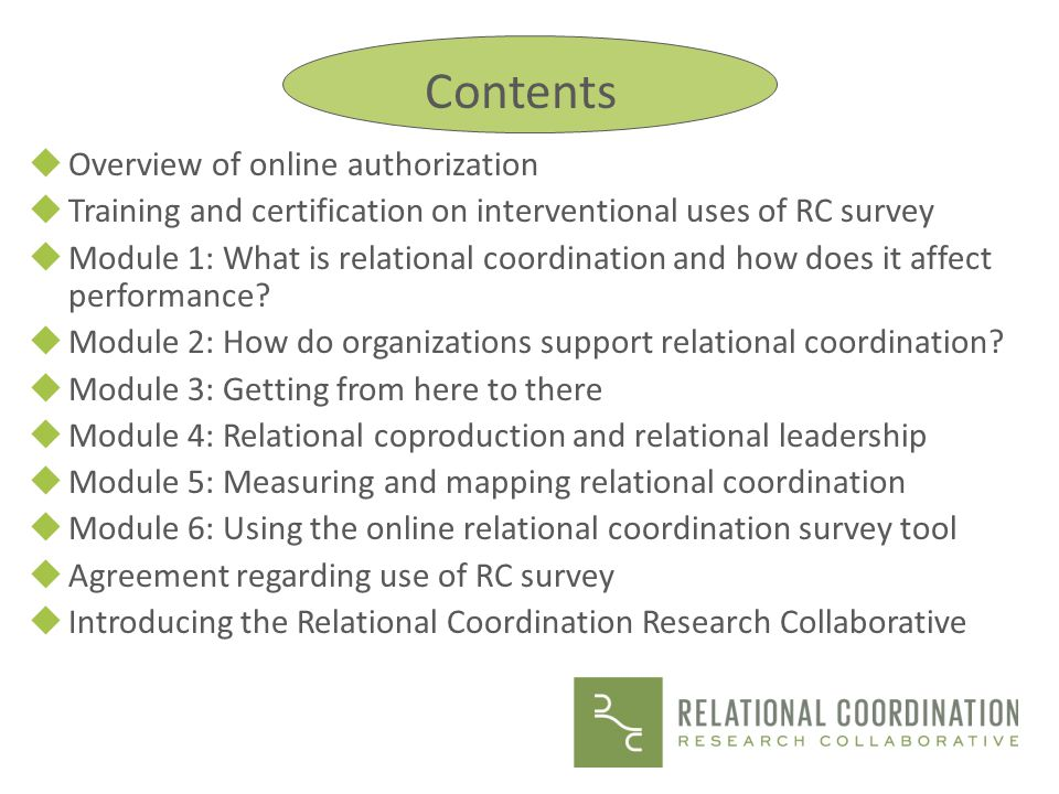 The RC Survey THE RELATIONAL COORDINATION (RC) SURVEY is the cornerstone of the resources made available through the Relational Coordination Research Collaborative.