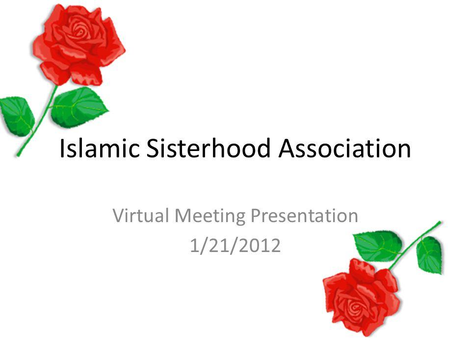 Islamic Sisterhood Association Virtual Meeting Presentation 1/21/2012