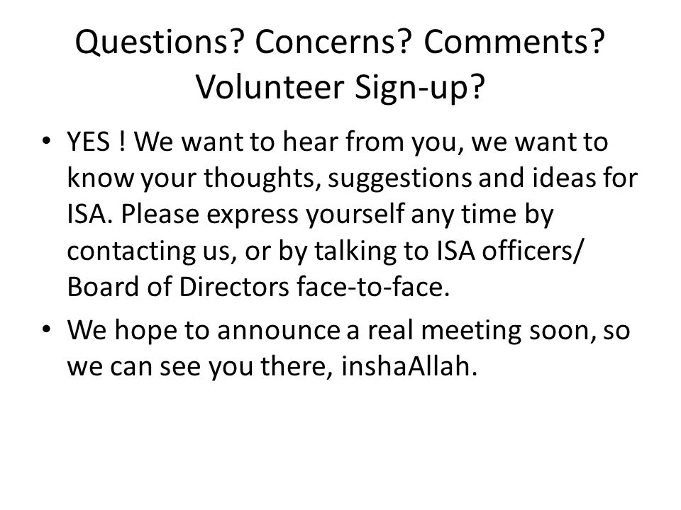 Questions. Concerns. Comments. Volunteer Sign-up.