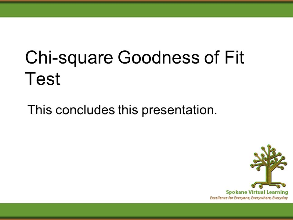 Chi-square Goodness of Fit Test This concludes this presentation.