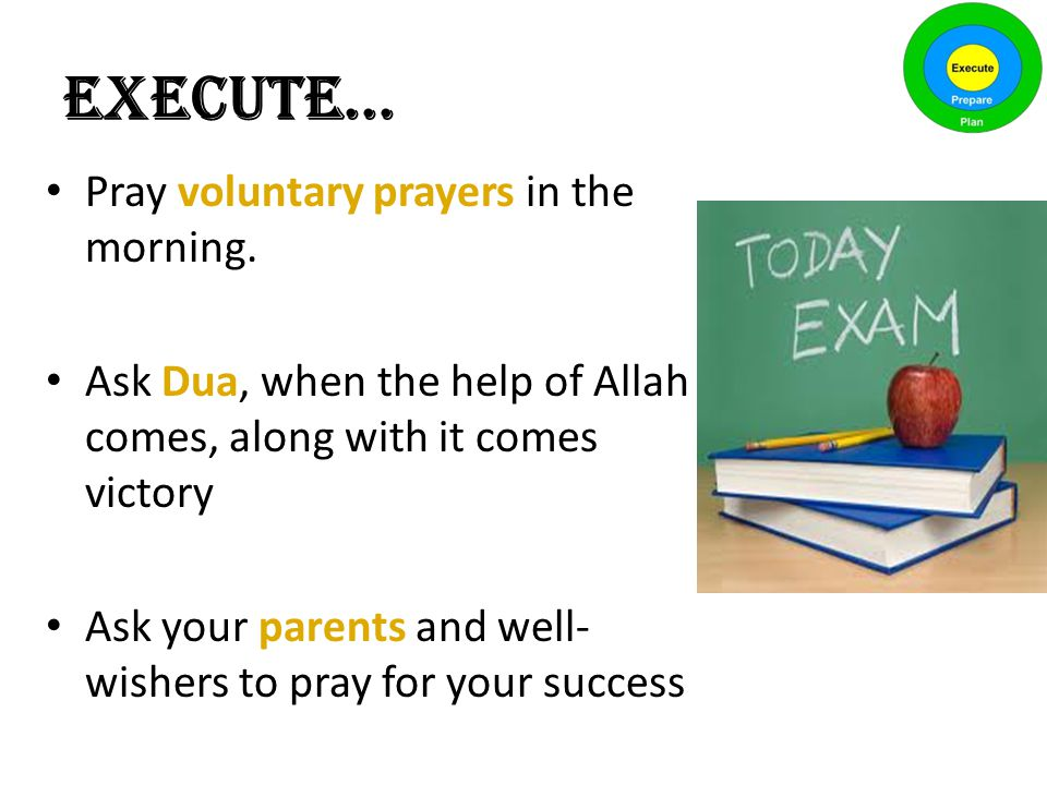 EXECUTE... Pray voluntary prayers in the morning.