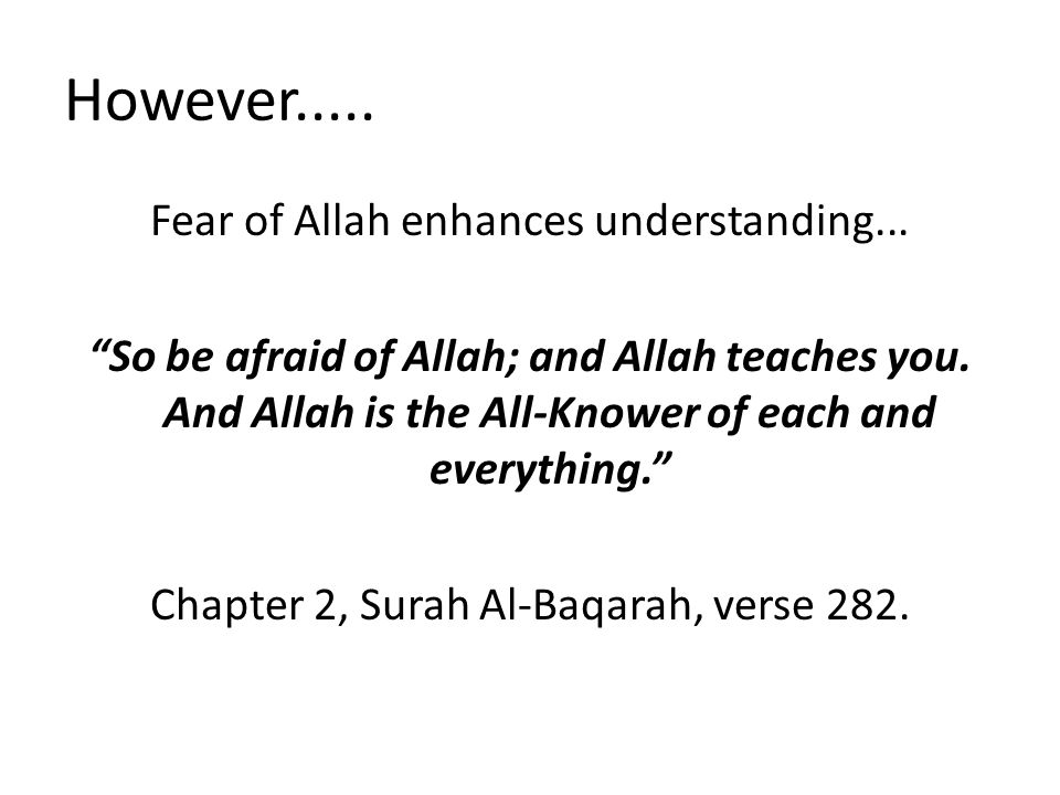 However..... Fear of Allah enhances understanding...