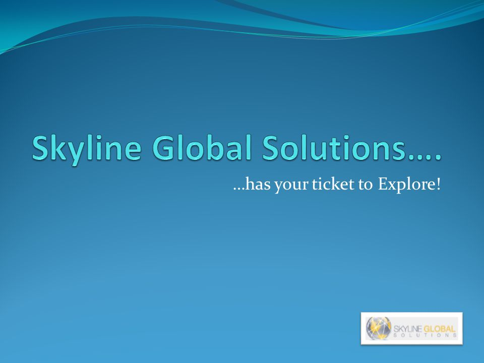 …has your ticket to Explore!