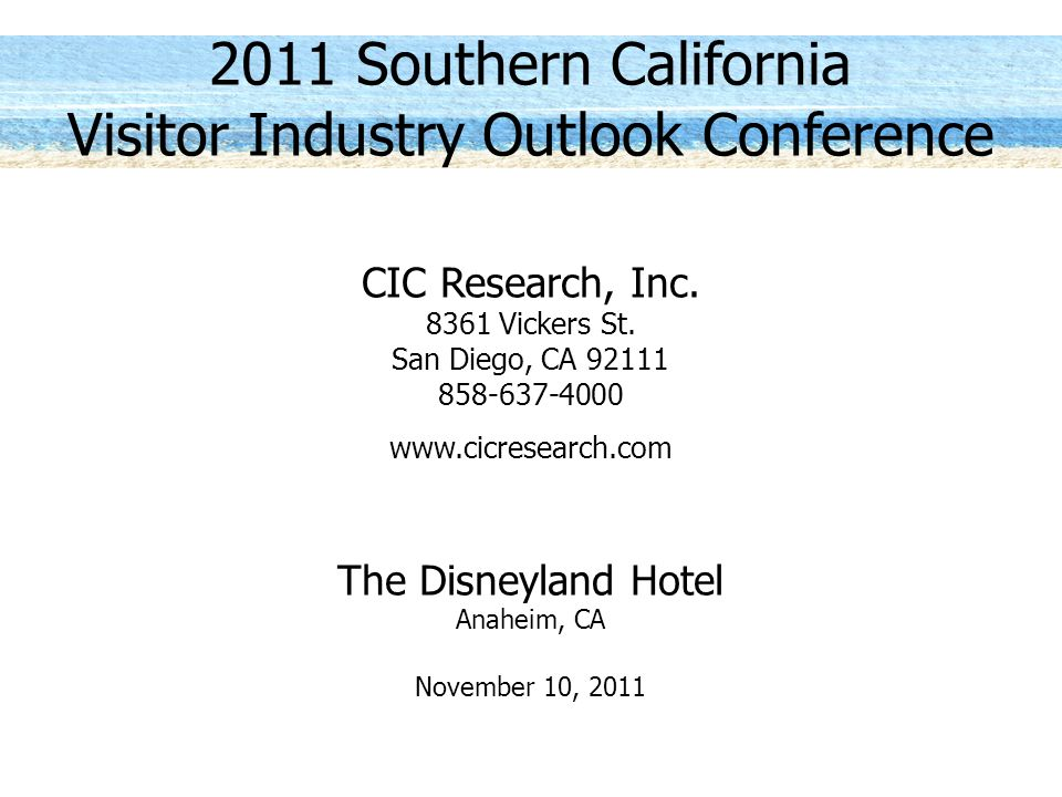 2011 Southern California Visitor Industry Outlook Conference CIC Research, Inc.