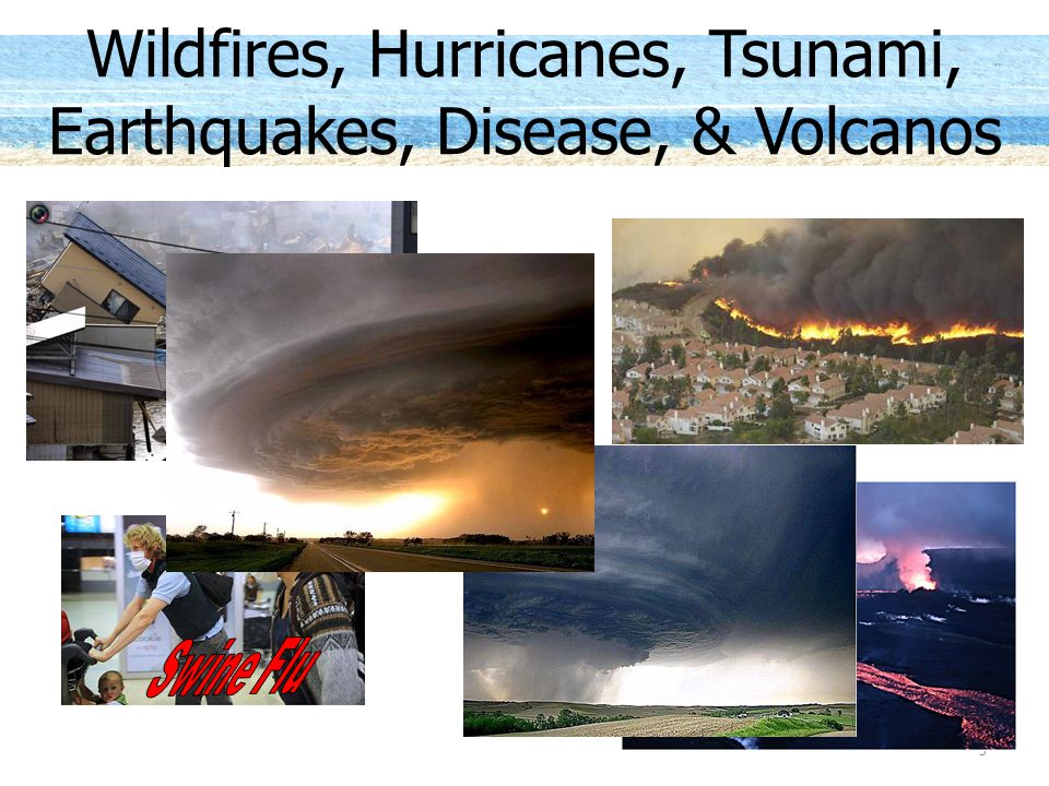 5 Wildfires, Hurricanes, Tsunami, Earthquakes, Disease, & Volcanos