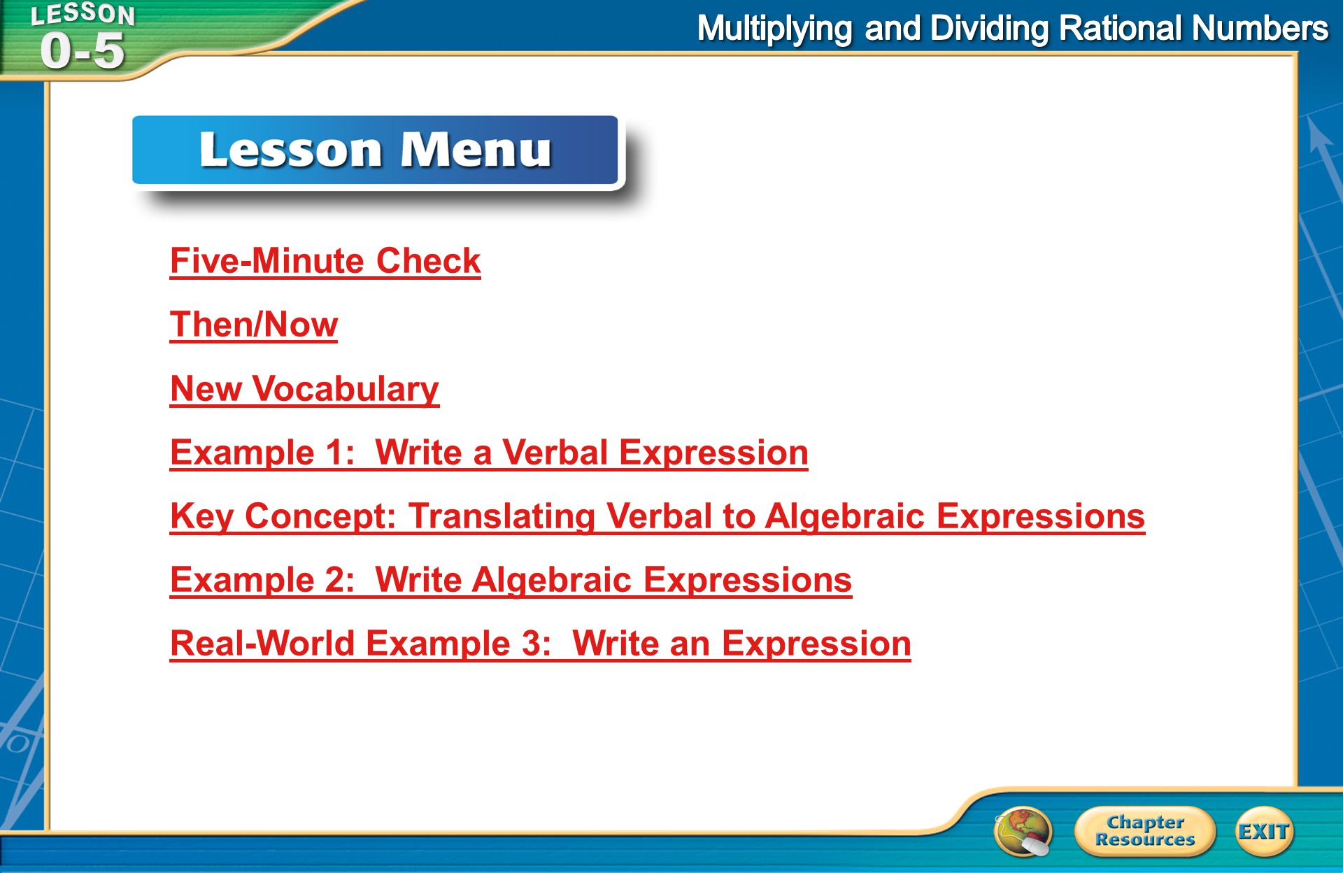 Lesson Menu Five-Minute Check Then/Now New Vocabulary Example 1:Write a Verbal Expression Key Concept: Translating Verbal to Algebraic Expressions Exa