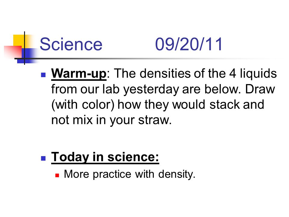 Science09/20/11 Warm-up: The densities of the 4 liquids from our lab yesterday are below.