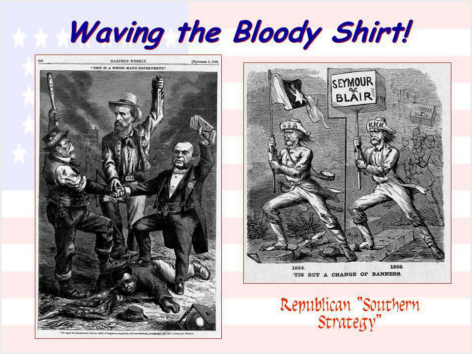 Waving the Bloody Shirt! Republican Southern Strategy