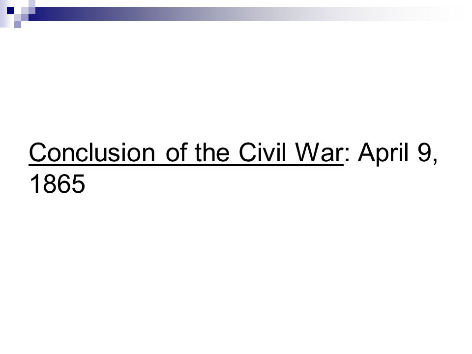 Conclusion of the Civil War: April 9, 1865