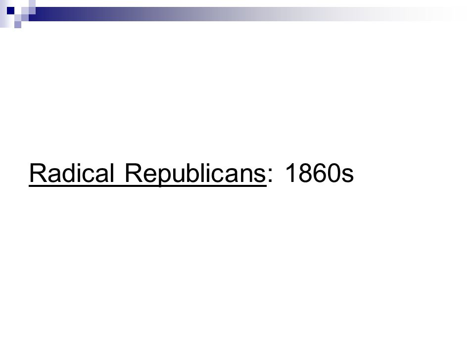 Radical Republicans: 1860s